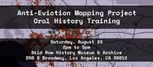 Anti-Eviction Mapping Project Oral History Training @ Skid Row History Musuem and Archive | Los Angeles | California | United States